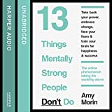 13 Things Mentally Strong People Don't Do (Unabridged)