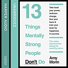 13 Things Mentally Strong People Don't Do (       UNABRIDGED) by Amy Morin Narrated by Amy Morin