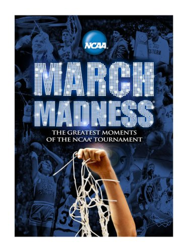 NCAA March Madness: The Greatest Moments of the NCAA Tournament