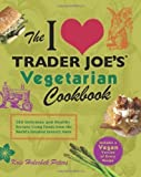 The I Love Trader Joe's Vegetarian Cookbook: 150 Delicious and Healthy Recipes Using Foods from the World's Greatest Grocery Store by Holechek Peters, Kris (11/6/2012)
