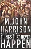 Things That Never Happen (0575075937) by Harrison, M. John