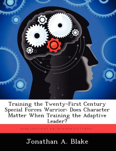 Training the Twenty-First Century Special Forces Warrior: Does Character Matter When Training the Adaptive Leader?