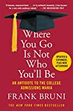 Where You Go Is Not Who You'll Be: An Antidote to the College Admissions Mania (English Edition)