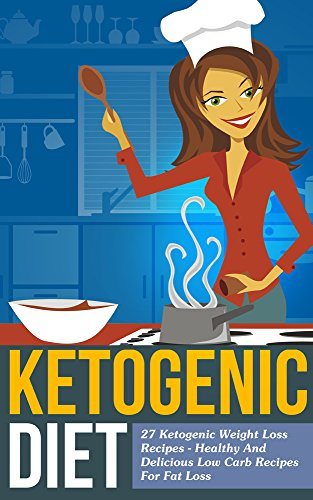 Ketogenic Diet: 26 Ketogenic Weight Loss Recipes: Healthy And Delicious Low Carb Recipes For Fat Loss by Arianna Brooks