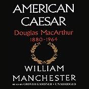 American Caesar: Douglas MacArthur 1880-1964 | [William Manchester]