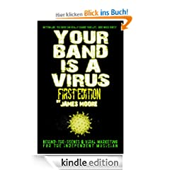 Your Band Is A Virus - Behind-The-Scenes And Viral Marketing For The Independent Musician