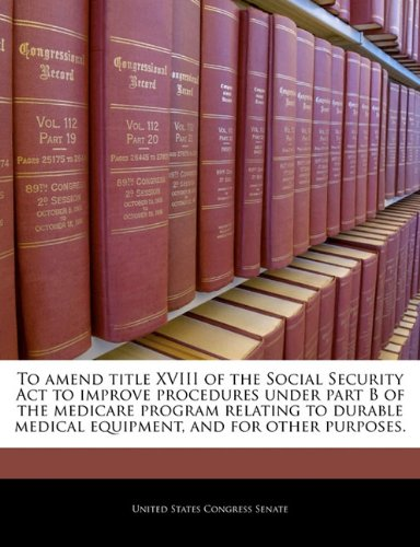 To amend title XVIII of the Social Security Act to improve procedures under part B of the medicare program relating to durable medical equipment, and for other purposes.