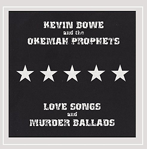Kevin Bowe And The Okemah Prophets - Love Songs and Murder Ballads