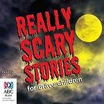 Really Scary Stories for Brave Children | Victor Kelleher,Sophie Masson,Andrew Lansdown,Gary Crew,Alison Stewart,Ruth Park