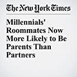 Millennials' Roommates Now More Likely to Be Parents Than Partners | Tamar Lewin
