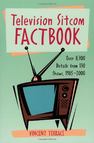 Television Sitcom Factbook: Over 8,700 Details From 130 Shows, 1985Û2000