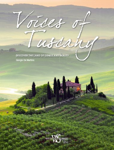 Voices Of Tuscany: Discover The Land Of Genius And Beauty