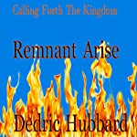 Remnant Arise: Calling Forth the Kingdom | Dedric Hubbard