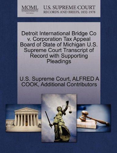 Detroit International Bridge Co v. Corporation Tax Appeal Board of State of Michigan U.S. Supreme Court Transcript of Record with Supporting Pleadings