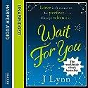 Wait for You Hörbuch von J. Lynn Gesprochen von: Sophie Eastlake
