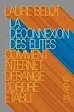 La D�connexion des �lites: Comment internet d�range l'ordre �tabli