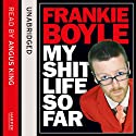 My Sh-t Life So Far Audiobook by Frankie Boyle Narrated by Angus King