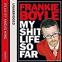 My Sh-t Life So Far Hörbuch von Frankie Boyle Gesprochen von: Angus King