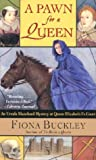A Pawn for a Queen: An Ursula Blanchard Mystery at Queen Elizabeth I's Court (0743410319) by Fiona Buckley