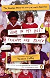 img - for Some of My Best Friends Are Black: The Strange Story of Integration in America book / textbook / text book