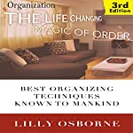 Organization: The Life Changing Magic of Order: Best Organizing Techniques Known to Mankind - 3rd Edition | Lilly Osborne