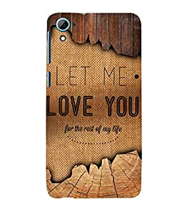 Let Me Love You Quote 3D Hard Polycarbonate Designer Back Case Cover for HTC Desire 826::HTC Desire 826 Dual Sim::HTC Desire 826 DS (GSM + CDMA)