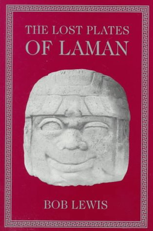 Lost Plates of Laman : An Account Written by the Hand of Laman upon Plates of Tin Made by His Own Self-With a Little Help from His Brother Lemuel, BOB LEWIS