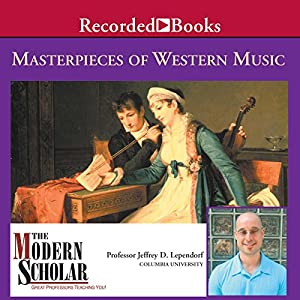 The Modern Scholar: Masterpieces of Western Music | [Jeffrey Lependorf]