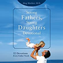 Strong Fathers, Strong Daughters Devotional: 52 Devotions Every Father Needs Audiobook by Meg Meeker MD Narrated by Coleen Marlo