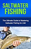 Search : Saltwater Fishing: The Ultimate Guide to Mastering Saltwater Fishing for Life! (bass fishing, bass, fishing tackle, fly fishing, deer hunting, bow hunting, fishing, trout fishing, fishing tips)