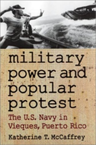 Military Power and Popular Protest: The U.S. Navy in Vieques, Puerto Rico