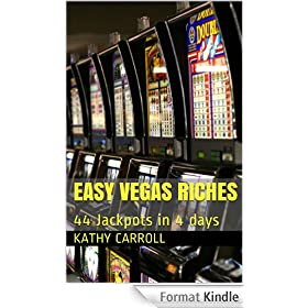 Easy Vegas Riches: 44 Jackpots in 4 Days (English Edition)
