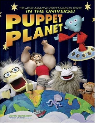 Puppet Planet: The Most Amazing Puppet-Making 