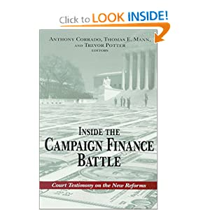 Inside the Campaign Finance Battle: Court Testimony on the New Reforms Anthony Corrado, Thomas E. Mann and Trevor Potter