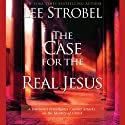 The Case for the Real Jesus Audiobook by Lee Strobel Narrated by Lee Strobel