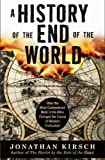 A History of the End of the World: How the Most Controversial Book in the Bible Changed the Course of Western Civilization (0060816988) by Kirsch, Jonathan