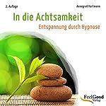 In die Achtsamkeit (Entspannung durch Hypnose)   Annegret Hartmann