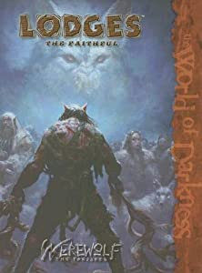 Lodges: the Faithful (Werewolf: the Forsaken) by Aaron Dembski-Bowden, Matt McFarland, Ethan Skemp and Adam Tinworth