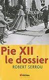 echange, troc Robert Serrou - Pie XII : le dossier
