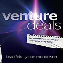 Venture Deals: Be Smarter Than Your Lawyer and Venture Capitalist Audiobook by Jason Mendelson, Brad Feld Narrated by Sean Pratt