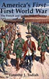 img - for America's First First World War: The French and Indian War, 1754-1763 by Timothy J. Todish (2002-03-15) book / textbook / text book