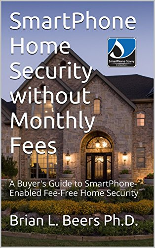 SmartPhone Home Security without Monthly Fees: A Buyer's Guide to SmartPhone-Enabled Fee-Free Home Security (Beer Savvy compare prices)