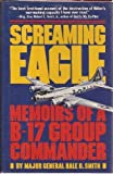 img - for Screaming Eagle: Memoirs of a B-17 Group Commander Hardcover - April, 1990 book / textbook / text book