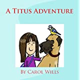 A Titus Adventure (Titus Adventures Book 1)by Carol  Wills