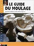 echange, troc Jean-Pierre Delpech, Marc-André Figueres - Le guide du moulage