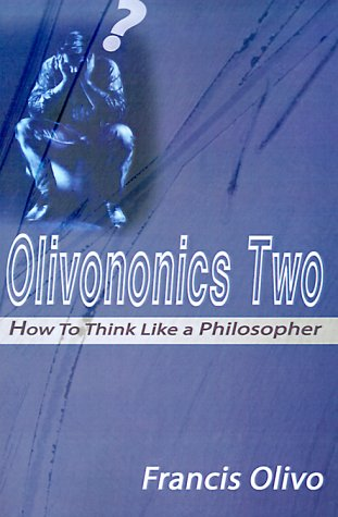 Olivononics Two: How To Think Like a Philosopher