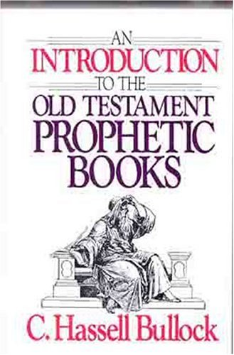 Introduction to the Old Testament Prophetic Books, C. HASSELL BULLOCK