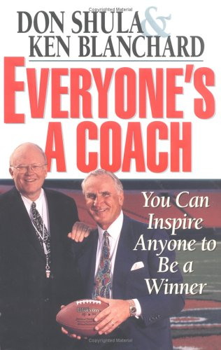 Everyone's a Coach: You Can Inspire Anyone to Be a Winner