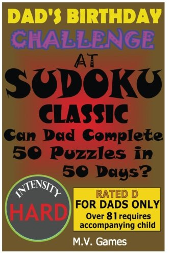 Dad's Birthday Challenge At Sudoku Classic - Hard: Can Dad Complete 50 Puzzles in 50 Days? (Father's Birthday Challenge at Sudoku) (Volume 2)