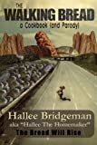 img - for The Walking Bread: The Bread Will Rise! (Hallee's Galley Parody Cookbook) (Volume 2) book / textbook / text book
